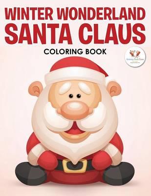 Winter Wonderland Santa Claus Coloring Book (Paperback)
