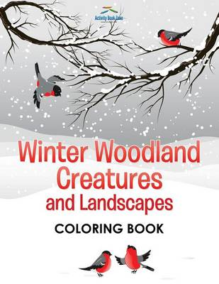 Winter Woodland Creatures and Landscapes Coloring Book (Paperback)