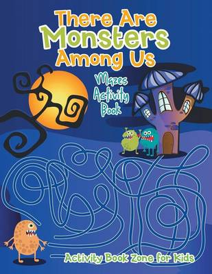 There Are Monsters Among Us: Mazes Activity Book (Paperback)