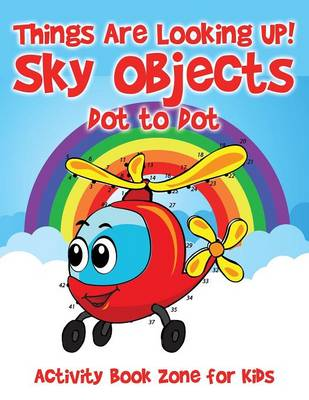 Things Are Looking Up! Sky Objects Dot to Dot (Paperback)
