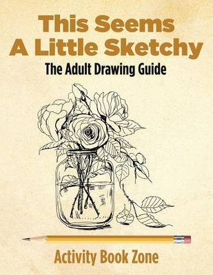 This Seems a Little Sketchy: The Adult Drawing Guide (Paperback)