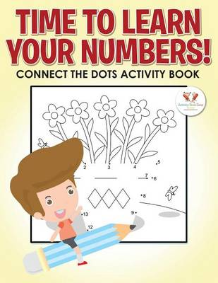 Time to Learn Your Numbers! Connect the Dots Activity Book (Paperback)