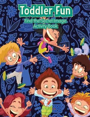 Toddler Fun: Find the Secret Image Activity Book (Paperback)