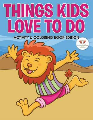 Things Kids Love to Do Activity & Coloring Book Edition (Paperback)
