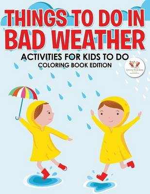 Things to Do in Bad Weather: Activities for Kids to Do Coloring Book Edition (Paperback)
