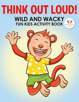 Think Out Loud! Wild and Wacky Fun Kids Activity Book (Paperback)