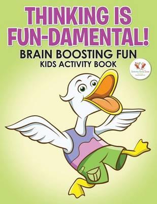 Thinking Is Fun-Damental! Brain Boosting Fun Kids Activity Book (Paperback)