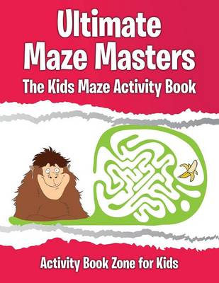 Ultimate Maze Masters: The Kids Maze Activity Book (Paperback)