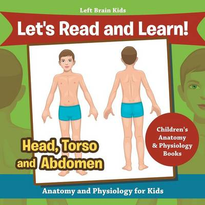 Let's Read and Learn! Head, Torso and Abdomen: Anatomy and Physiology for Kids - Children's Anatomy & Physiology Books (Paperback)