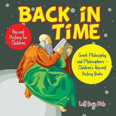 Back in Time: Ancient History for Children: Greek Philosophy and Philosophers - Children's Ancient History Books (Paperback)