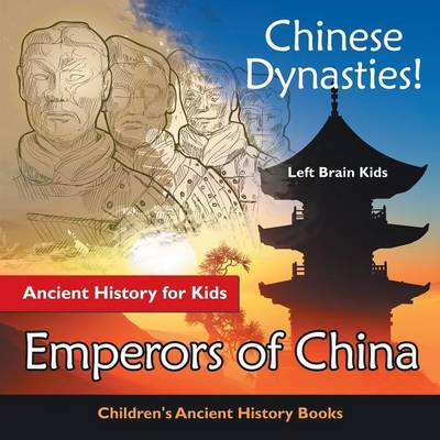 Chinese Dynasties! Ancient History for Kids: Emperors of China - Children's Ancient History Books (Paperback)