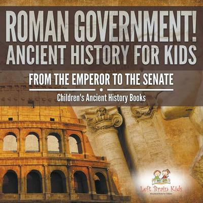 Roman Government! Ancient History for Kids: From the Emperor to the Senate - Children's Ancient History Books (Paperback)