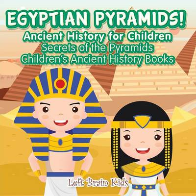 Egyptian Pyramids! Ancient History for Children: Secrets of the Pyramids - Children's Ancient History Books (Paperback)