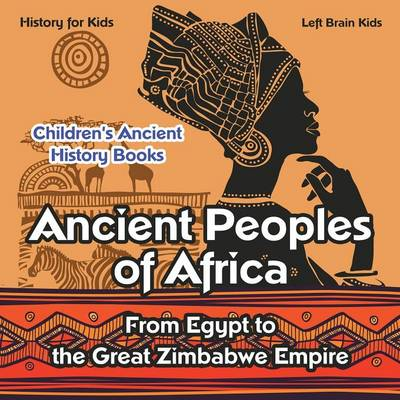 Ancient Peoples of Africa: From Egypt to the Great Zimbabwe Empire - History for Kids - Children's Ancient History Books (Paperback)
