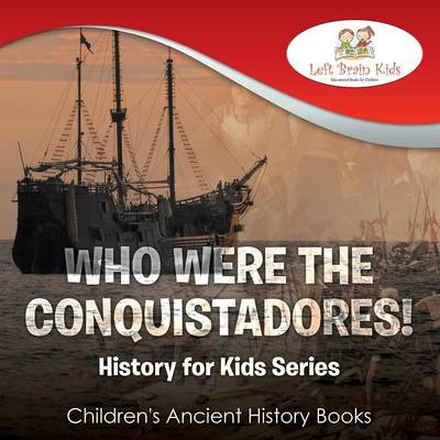 Who Were the Conquistadores? History for Kids Series - Children's Ancient History Books (Paperback)
