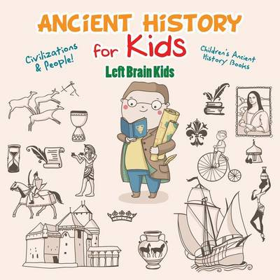 Ancient History for Kids: Civilizations & Peoples! - Children's Ancient History Books (Paperback)
