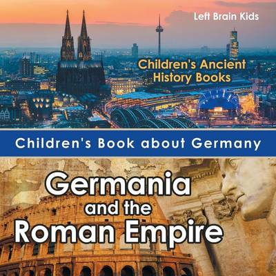 Children's Book about Germany: Germania and the Roman Empire - Children's Ancient History Books (Paperback)