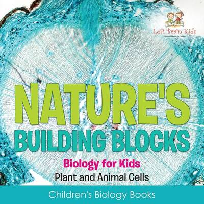 Nature's Building Blocks - Biology for Kids (Plant and Animal Cells) - Children's Biology Books (Paperback)