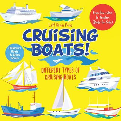 Cruising Boats! Different Types of Cruising Boats: From Bow Riders to Trawlers (Boats for Kids) - Children's Boats & Ships Books (Paperback)