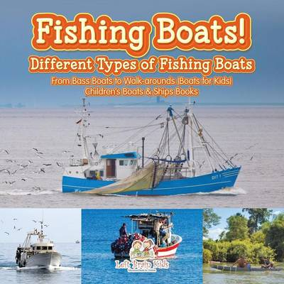 Fishing Boats! Different Types of Fishing Boats: From Bass Boats to Walk-Arounds (Boats for Kids) - Children's Boats & Ships Books (Paperback)