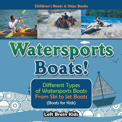 Watersports Boats! Different Types of Watersports Boats: From Ski to Jet Boats (Boats for Kids) - Children's Boats & Ships Books (Paperback)