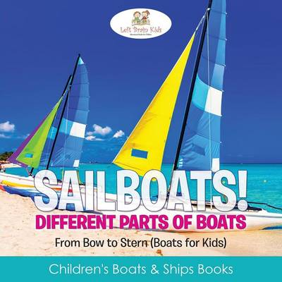Sailboats! Different Parts of Boats: From Bow to Stern (Boats for Kids) - Children's Boats & Ships Books (Paperback)