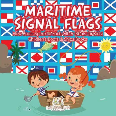 Maritime Signal Flags! How Boats Speak to Each Other (Boats for Kids) - Children's Boats & Ships Books (Paperback)