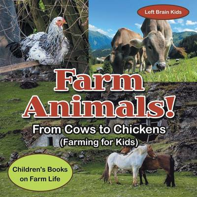 Farm Animals! - From Cows to Chickens (Farming for Kids) - Children's Books on Farm Life (Paperback)