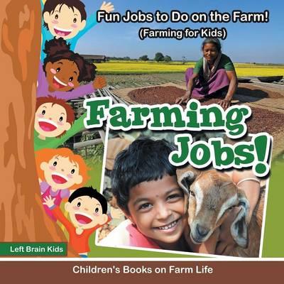 Farming Jobs! Fun Jobs to Do on the Farm! (Farming for Kids) - Children's Books on Farm Life (Paperback)