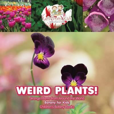 Weird Plants! Strange Plants from Around the World - Botany for Kids - Children's Botany Books (Paperback)