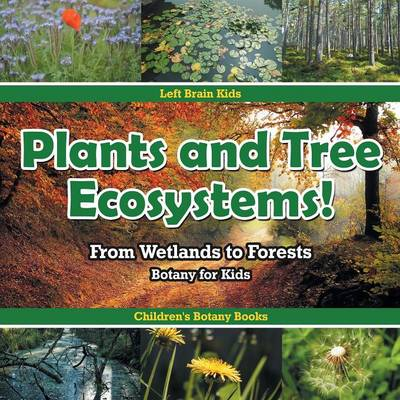 Plants and Tree Ecosystems! from Wetlands to Forests - Botany for Kids - Children's Botany Books (Paperback)