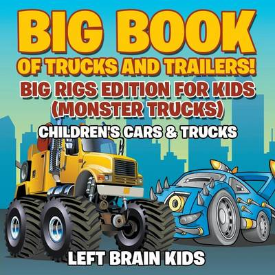 Big Book of Trucks and Trailers! Big Rigs Edition for Kids (Monster Trucks) - Children's Cars & Trucks (Paperback)