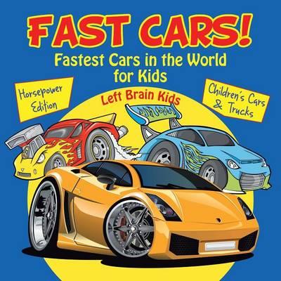 Fast Cars! Fastest Cars in the World for Kids: Horsepower Edition - Children's Cars & Trucks (Paperback)