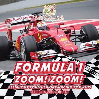 Formula 1: Zoom! Zoom! All about Formula One Racing for Kids - Children's Cars & Trucks (Paperback)