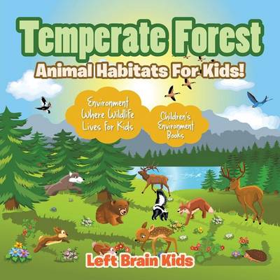 Temperate Forest - Animal Habitats for Kids! Environment Where Wildlife Lives for Kids - Children's Environment Books (Paperback)