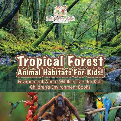 Tropical Forest - Animal Habitats for Kids! Environment Where Wildlife Lives - Children's Environment Books (Paperback)