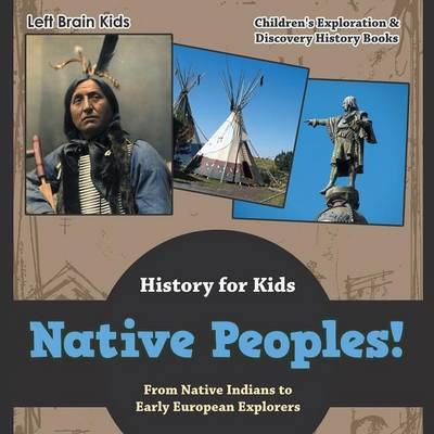 Native Peoples! from Native Indians to Early European Explorers - History for Kids - Children's Exploration & Discovery History Books (Paperback)