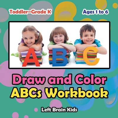 Draw and Color ABCs Workbook Toddler-Grade K - Ages 1 to 6 (Paperback)