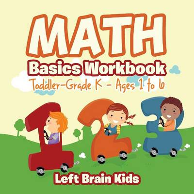 Math Basics Workbook Toddler-Grade K - Ages 1 to 6 (Paperback)