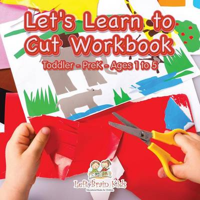 Let's Learn to Cut Workbook Toddler-Prek - Ages 1 to 5 (Paperback)