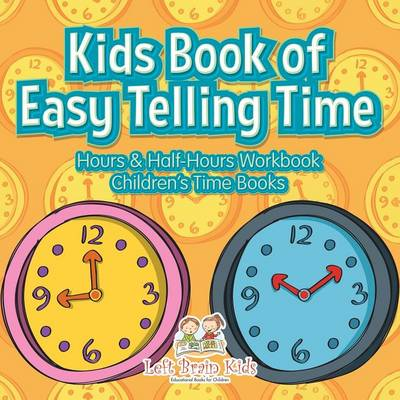 Kids Book of Easy Telling Time: Hours & Half-Hours Workbook Children's Time Books (Paperback)