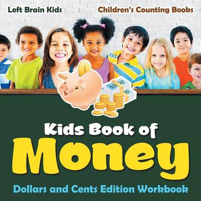 Kids Book of Money: Dollars and Cents Edition Workbook Children's Counting Books (Paperback)