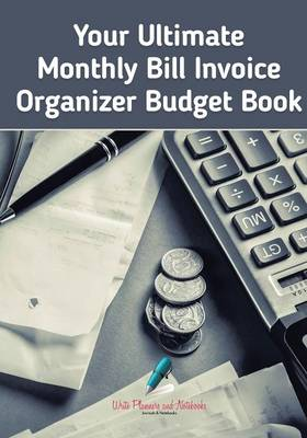 Your Ultimate Monthly Bill Invoice Organizer Budget Book (Paperback)