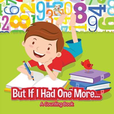 But If I Had One More... a Counting Book (Paperback)