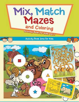 Mix, Match, Mazes and Coloring Activity Book for Kids Vol. 1 (Paperback)