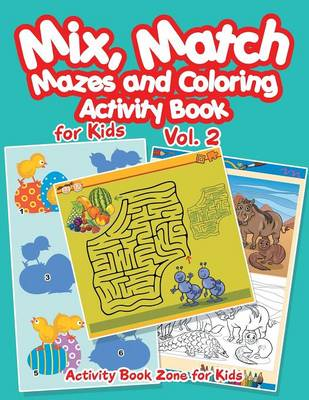 Mix, Match, Mazes and Coloring Activity Book for Kids Vol. 2 (Paperback)