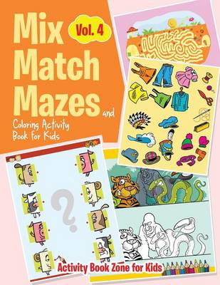 Mix, Match, Mazes and Coloring Activity Book for Kids Vol. 4 (Paperback)
