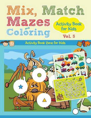 Mix, Match, Mazes and Coloring Activity Book for Kids Vol. 5 (Paperback)