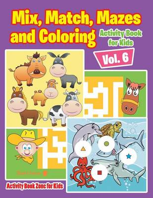 Mix, Match, Mazes and Coloring Activity Book for Kids Vol. 6 (Paperback)