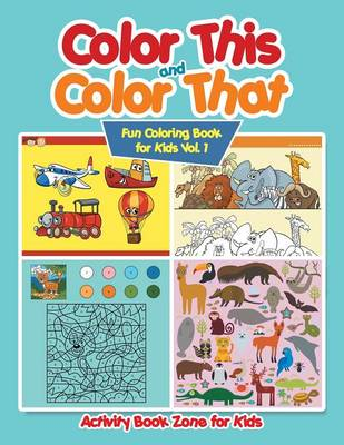 Color This and Color That - Fun Coloring Book for Kids Vol. 1 (Paperback)